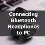 Connecting Bluetooth Headphones to PC